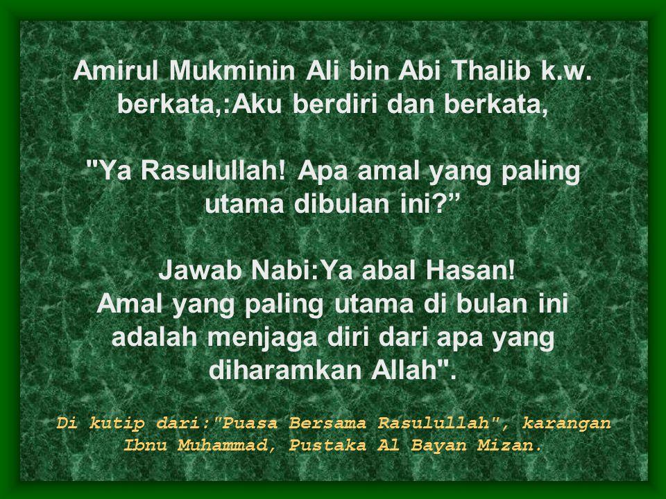 Amirul Mukminin Ali bin Abi Thalib k.w. berkata,:Aku berdiri dan berkata,