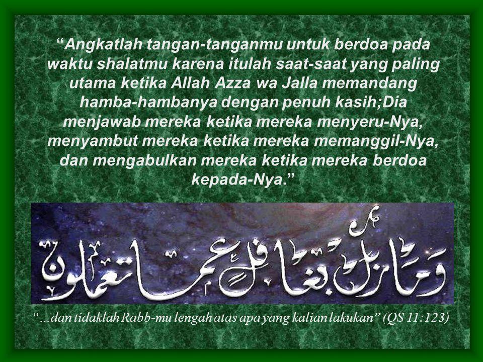 """""""Angkatlah tangan-tanganmu untuk berdoa pada waktu shalatmu karena itulah saat-saat yang paling utama ketika Allah Azza wa Jalla memandang hamba-hamba"""