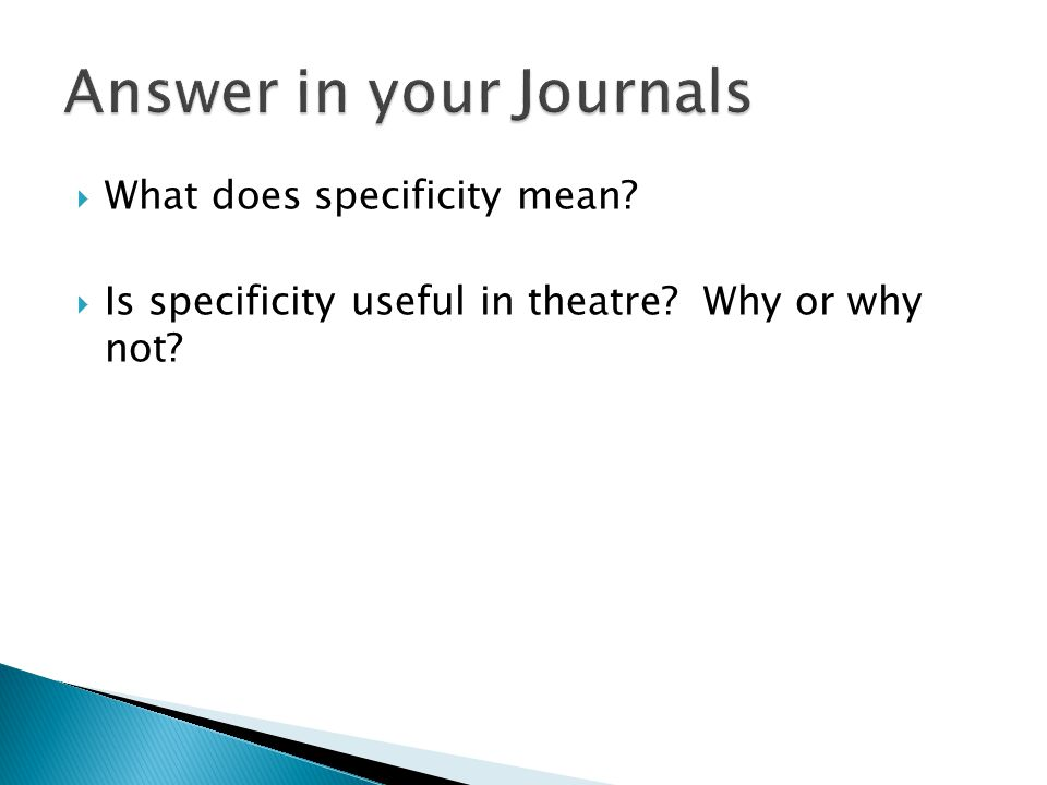  What does specificity mean?  Is specificity useful in theatre? Why or why not?
