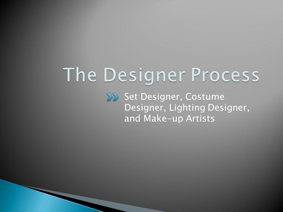 Set Designer, Costume Designer, Lighting Designer, and Make-up Artists