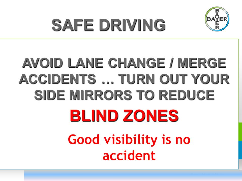 SAFE DRIVING AVOID LANE CHANGE / MERGE ACCIDENTS … TURN OUT YOUR SIDE MIRRORS TO REDUCE BLIND ZONES Good visibility is no accident