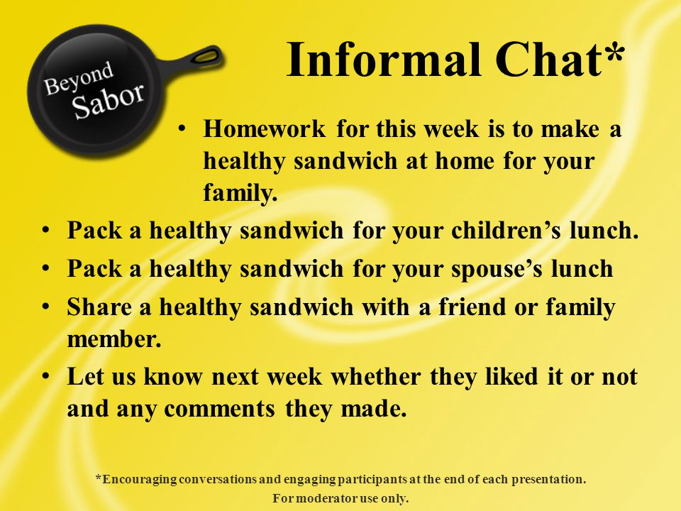 Homework for this week is to make a healthy sandwich at home for your family.