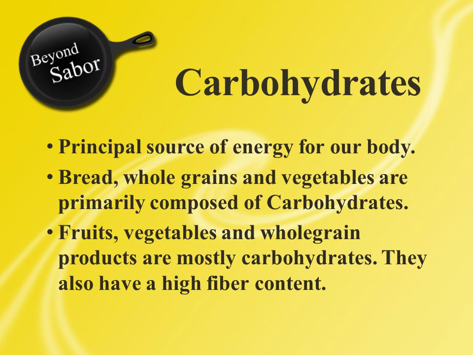 Carbohydrates Principal source of energy for our body.