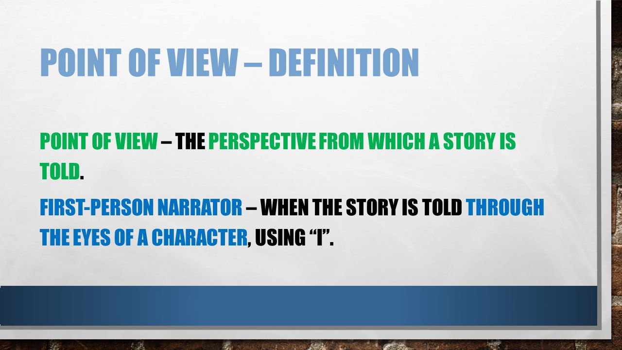 POINT OF VIEW – DEFINITION POINT OF VIEW – THE PERSPECTIVE FROM WHICH A STORY IS TOLD.