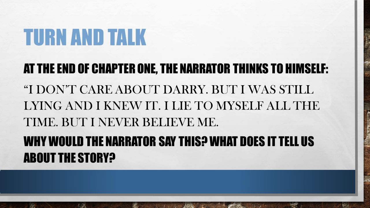 TURN AND TALK AT THE END OF CHAPTER ONE, THE NARRATOR THINKS TO HIMSELF: I DON'T CARE ABOUT DARRY.