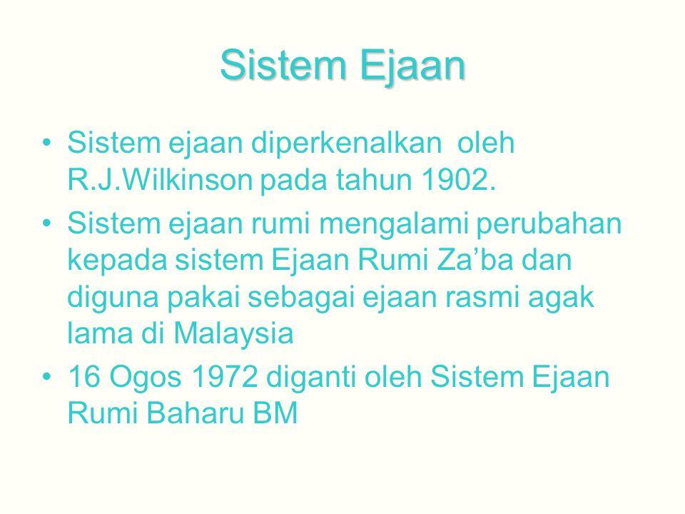 Sistem Ejaan Sistem ejaan diperkenalkan oleh R.J.Wilkinson pada tahun 1902. Sistem ejaan rumi mengalami perubahan kepada sistem Ejaan Rumi Za'ba dan d