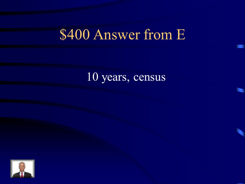 $400 Question from E The population of the United States is counted every _____ years and is called the _______.