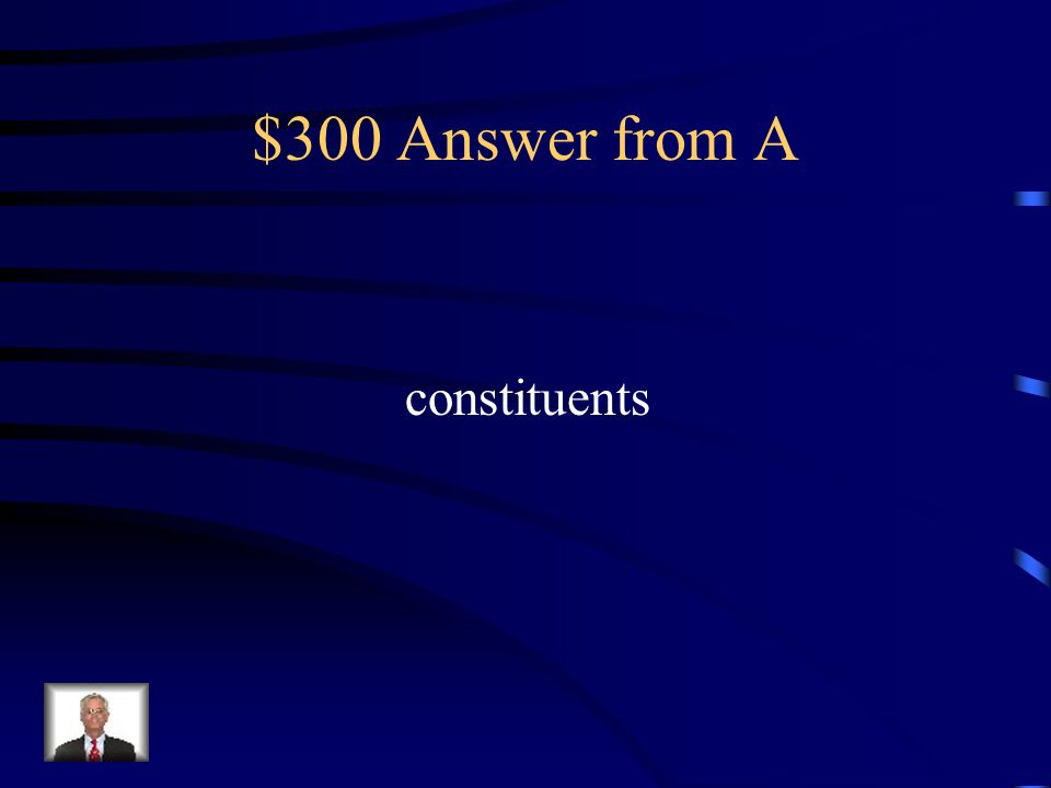 $300 Question from A All people who live in an elected officials district