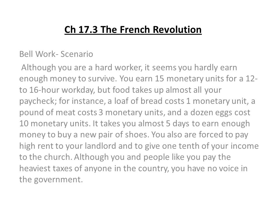 Ch 17.3 The French Revolution Bell Work- Scenario Although you are a hard worker, it seems you hardly earn enough money to survive. You earn 15 moneta
