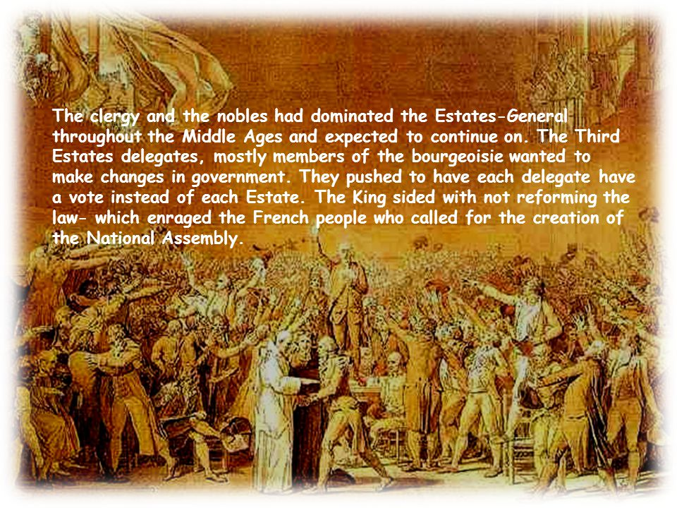 The clergy and the nobles had dominated the Estates-General throughout the Middle Ages and expected to continue on. The Third Estates delegates, mostl