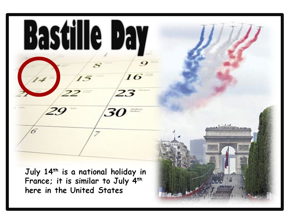 July 14 th is a national holiday in France; it is similar to July 4 th here in the United States