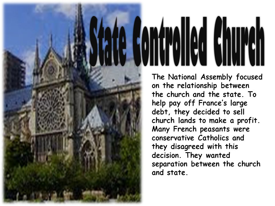 The National Assembly focused on the relationship between the church and the state. To help pay off France's large debt, they decided to sell church l