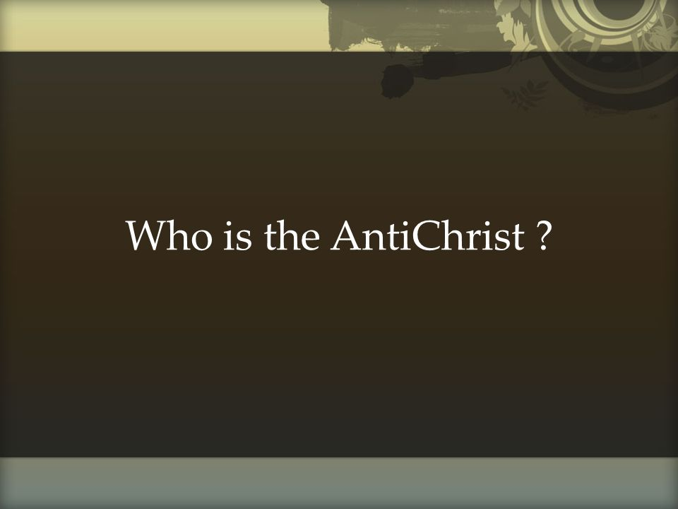 Today, we will talk about the antichrist.