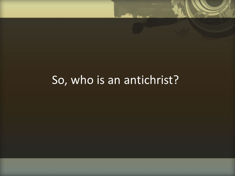 So, who is an antichrist?