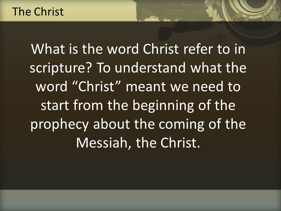"""What is the word Christ refer to in scripture? To understand what the word """"Christ"""" meant we need to start from the beginning of the prophecy about th"""