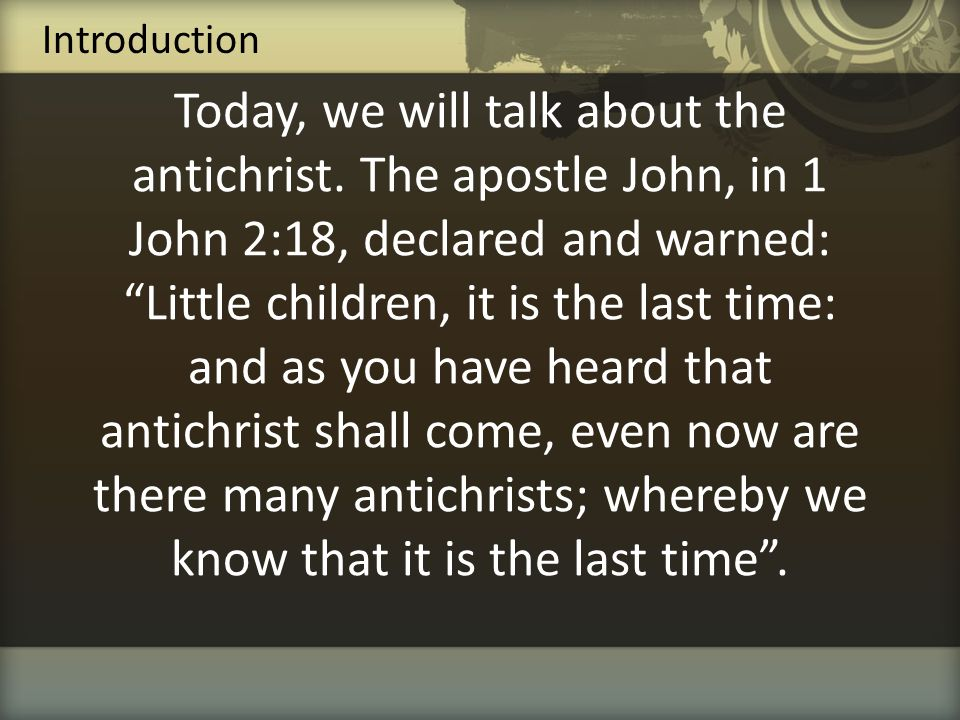 John affirmed that there is an antichrist to come in the last days.