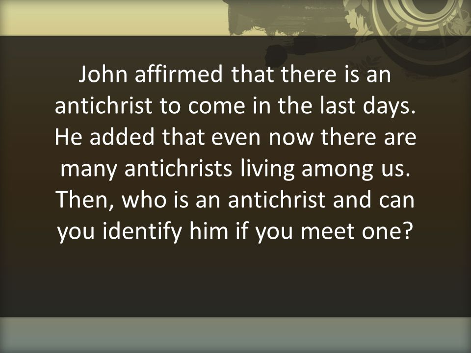 To understand who is an antichrist, you need to know what is meant by the word Christ.