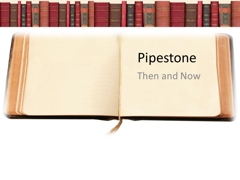 Pipestone Then and Now
