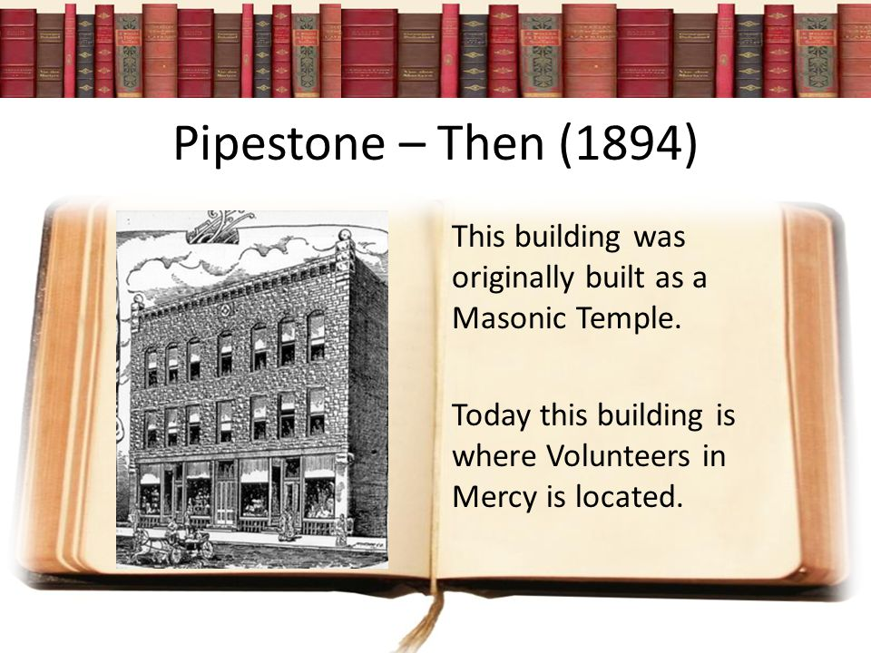 Pipestone – Then (1894) This building was originally built as a Masonic Temple.