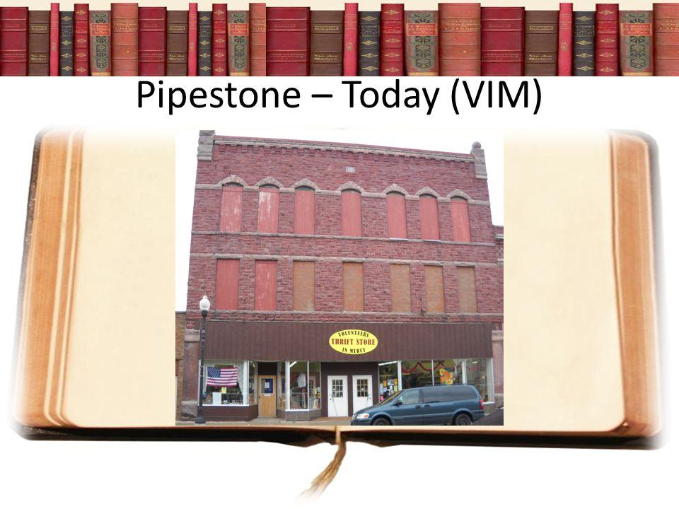 Pipestone – Today (VIM)