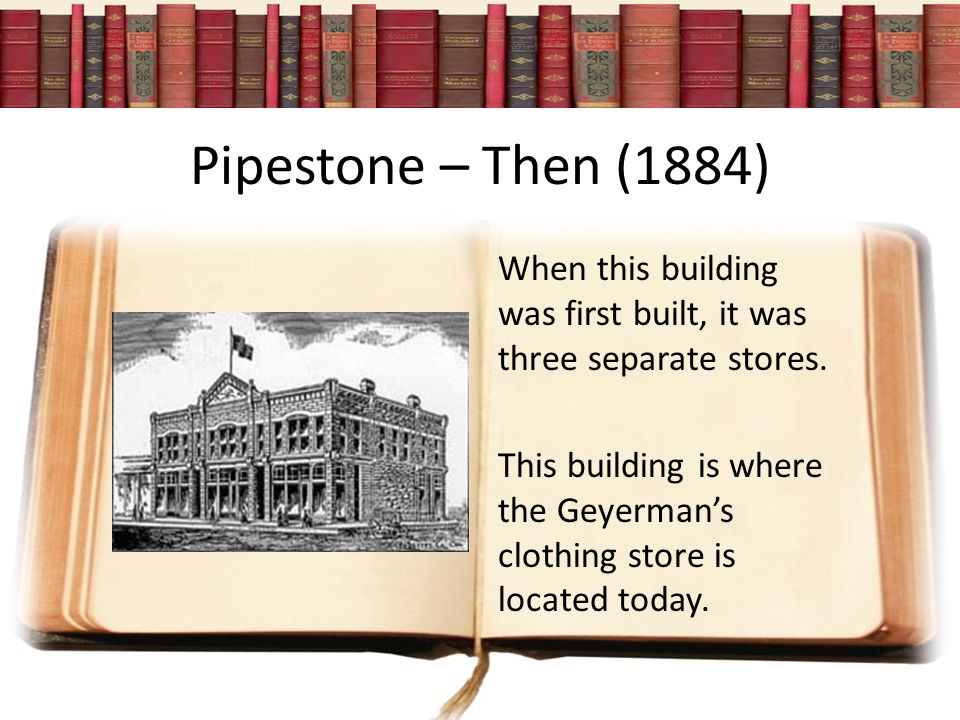 Pipestone – Then (1884) When this building was first built, it was three separate stores.