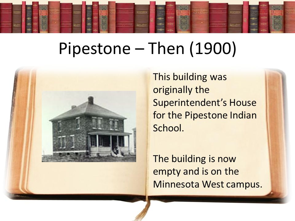 Pipestone – Then (1900) This building was originally the Superintendent's House for the Pipestone Indian School.