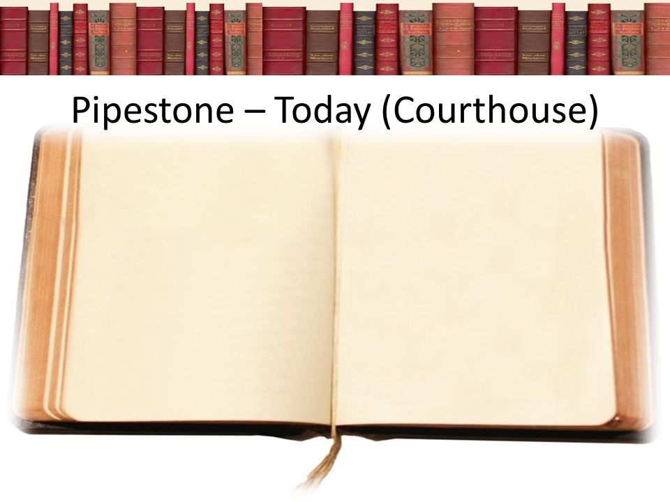 Pipestone – Today (Courthouse)