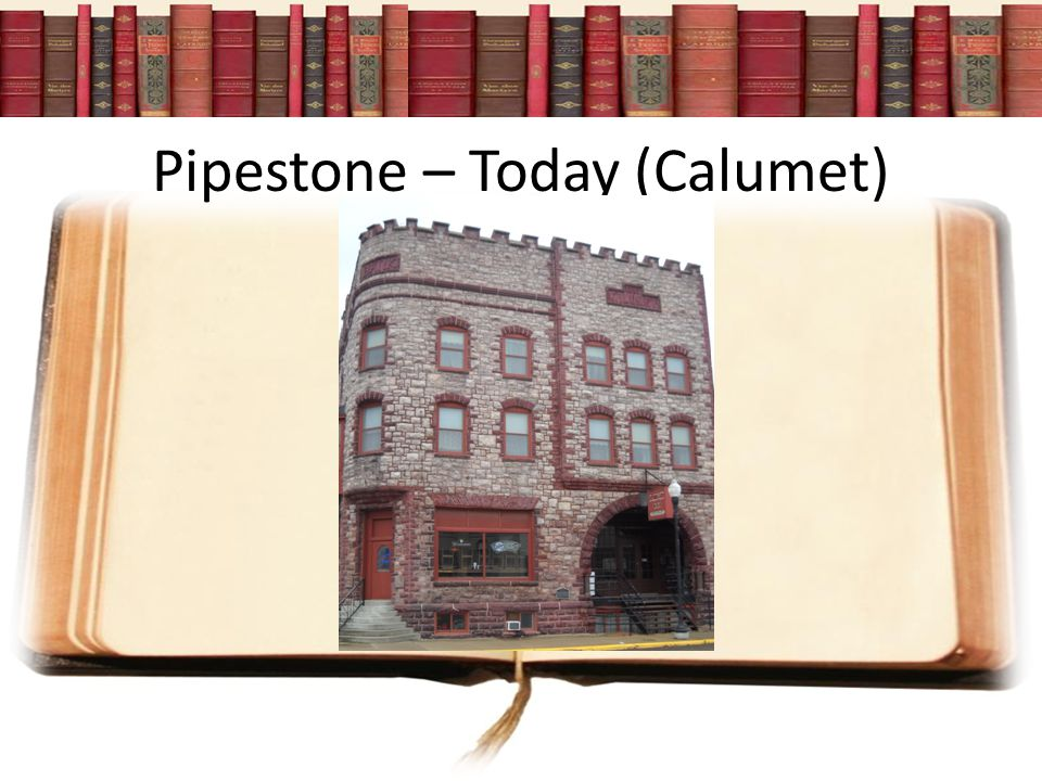 Pipestone – Today (Calumet)