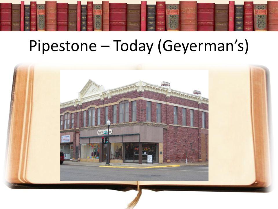 Pipestone – Today (Geyerman's)