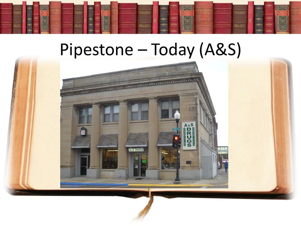 Pipestone – Today (A&S)