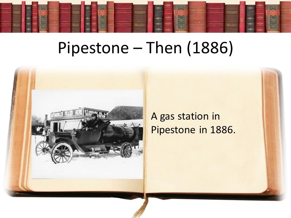 Pipestone – Then (1886) A gas station in Pipestone in 1886.