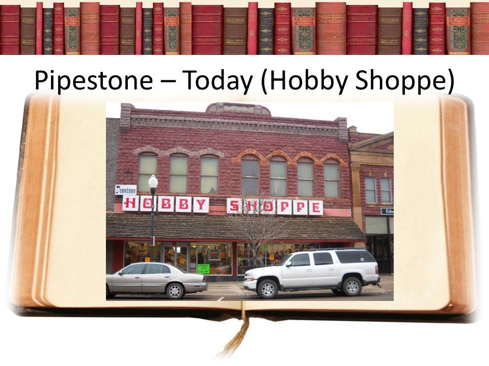 Pipestone – Today (Hobby Shoppe)
