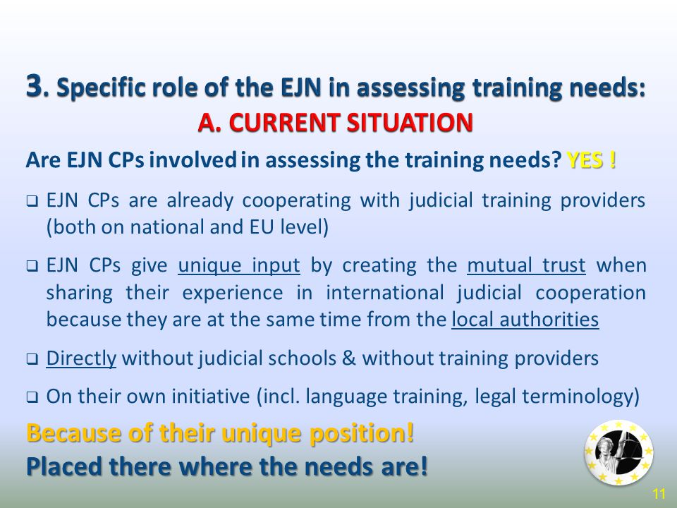 YES ! Are EJN CPs involved in assessing the training needs? YES !  EJN CPs are already cooperating with judicial training providers (both on national