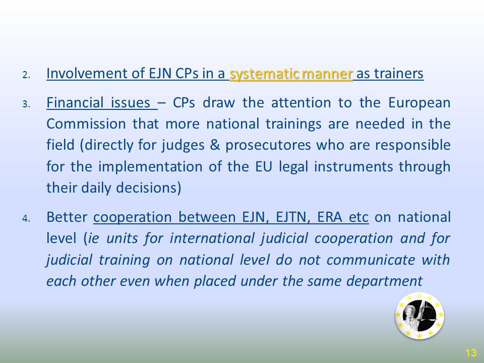 systematic manner 2. Involvement of EJN CPs in a systematic manner as trainers 3. Financial issues – CPs draw the attention to the European Commission