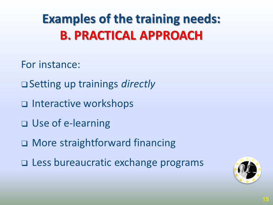 For instance:  Setting up trainings directly  Interactive workshops  Use of e-learning  More straightforward financing  Less bureaucratic exchang