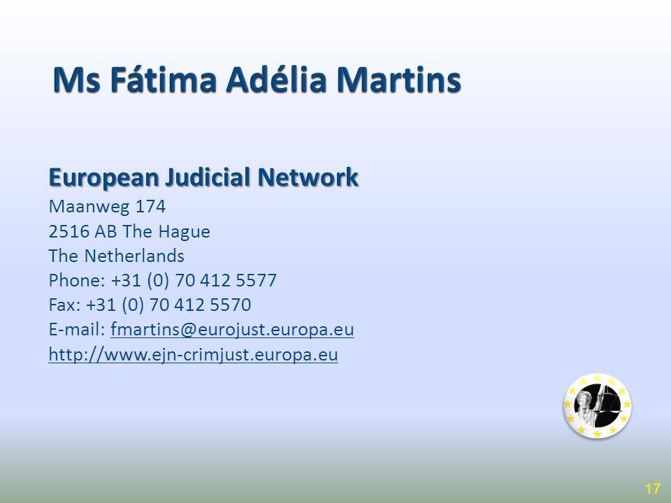 European Judicial Network Maanweg 174 2516 AB The Hague The Netherlands Phone: +31 (0) 70 412 5577 Fax: +31 (0) 70 412 5570 E-mail: fmartins@eurojust.europa.eu http://www.ejn-crimjust.europa.eu 17