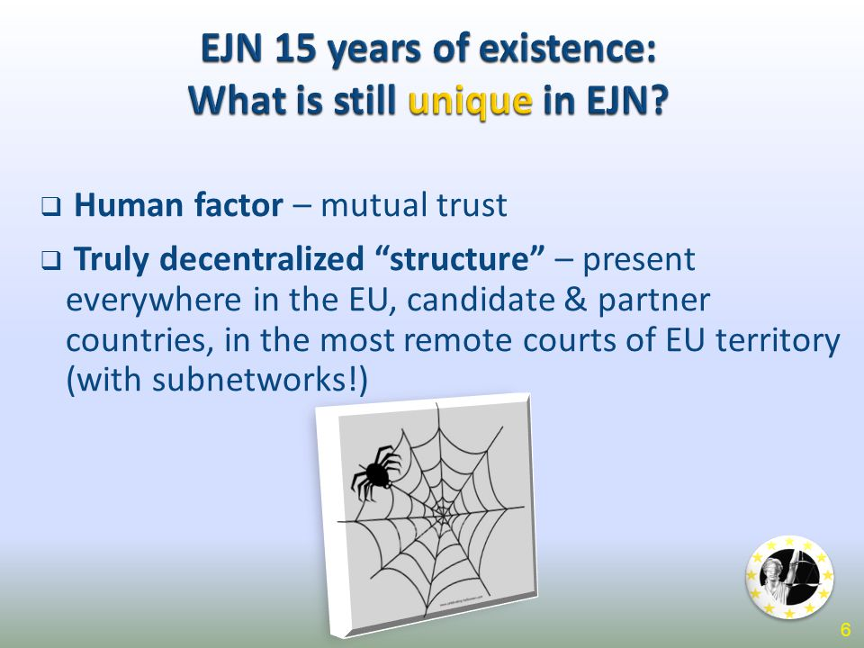 " Human factor – mutual trust  Truly decentralized ""structure"" – present everywhere in the EU, candidate & partner countries, in the most remote cour"
