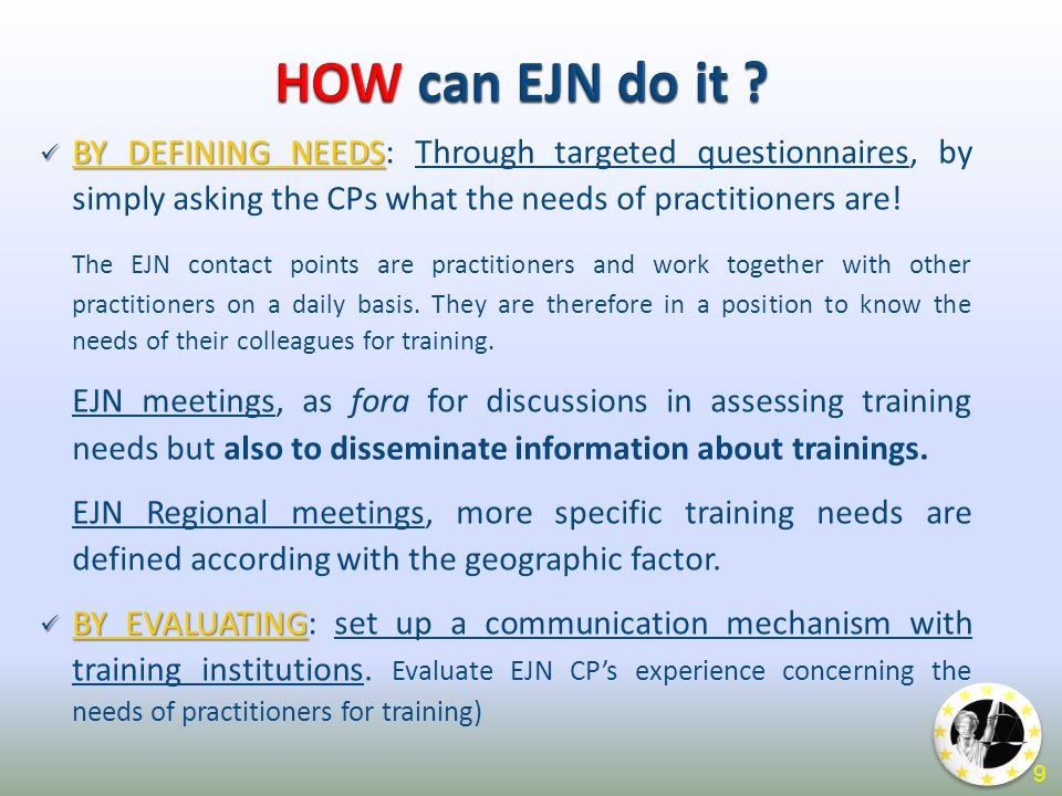 BY DEFINING NEEDS BY DEFINING NEEDS: Through targeted questionnaires, by simply asking the CPs what the needs of practitioners are! The EJN contact po
