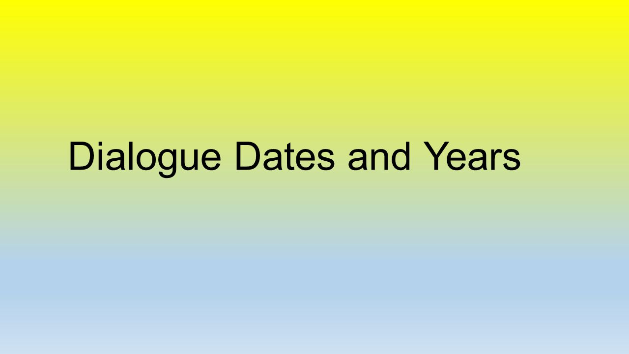 Dialogue Dates and Years