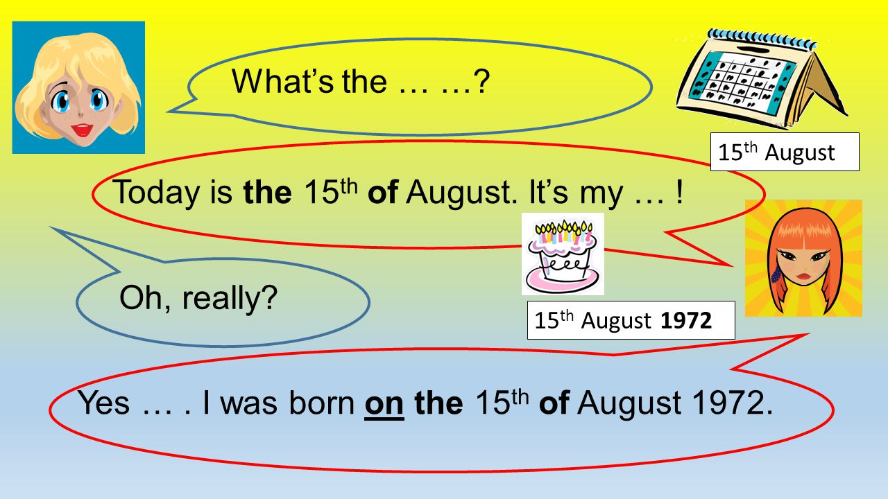 What's the … ….Today is the 15 th of August. It's my … .