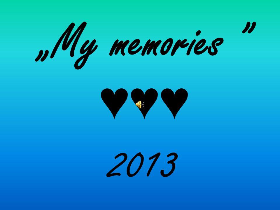 """""""My memories """" ♥♥♥ 2013"""