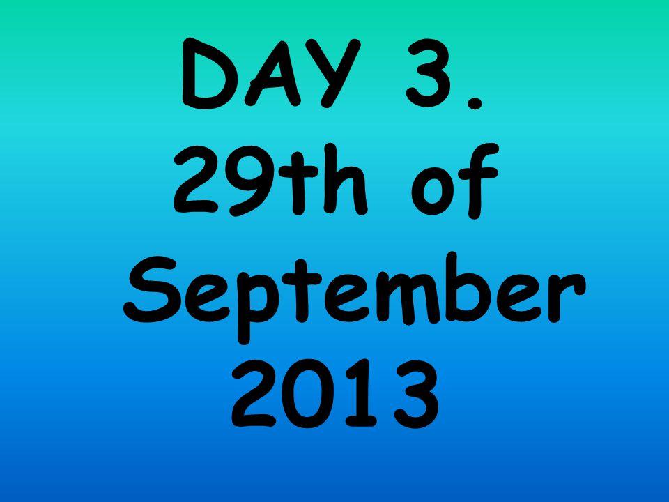 DAY 3. 29th of September 2013