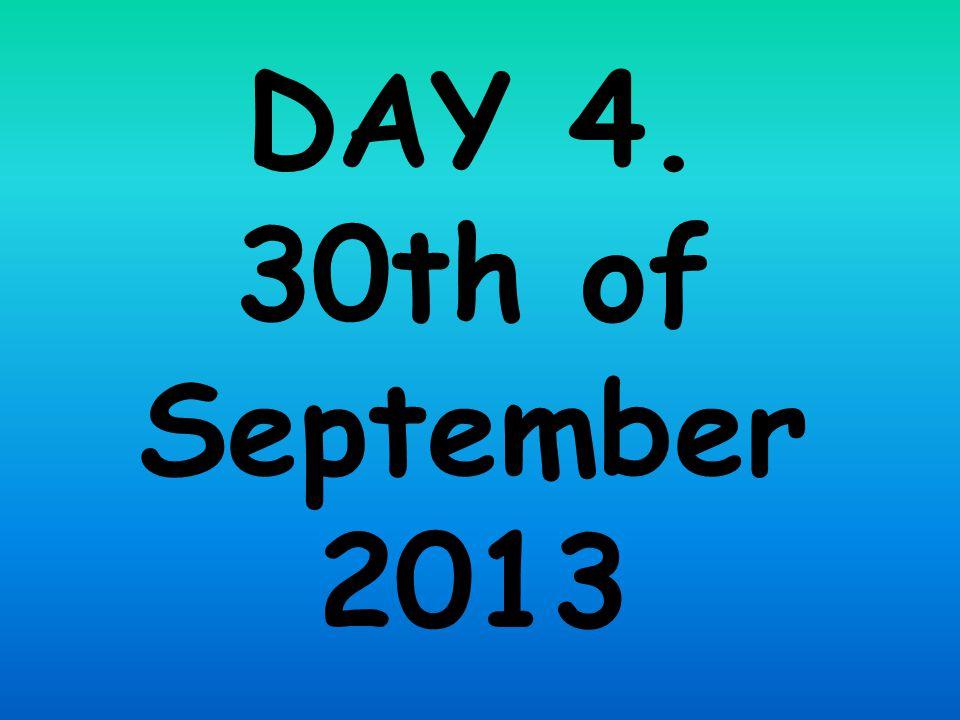 DAY 4. 30th of September 2013