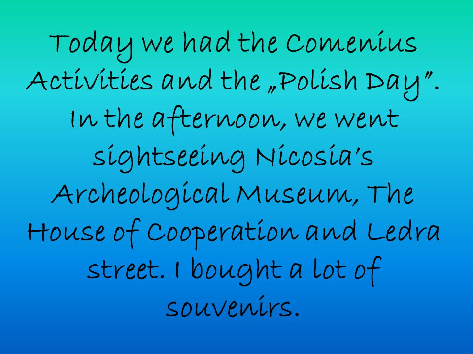 """Today we had the Comenius Activities and the """"Polish Day ."""