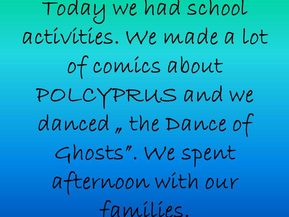 Today we had school activities.