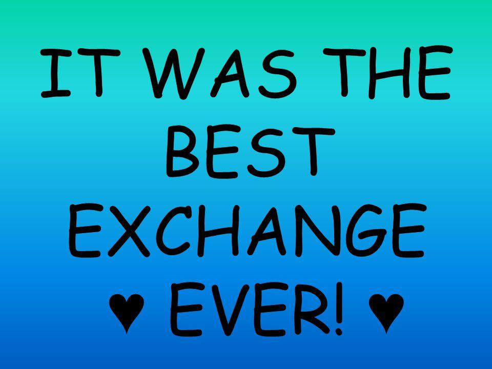 IT WAS THE BEST EXCHANGE ♥ EVER! ♥