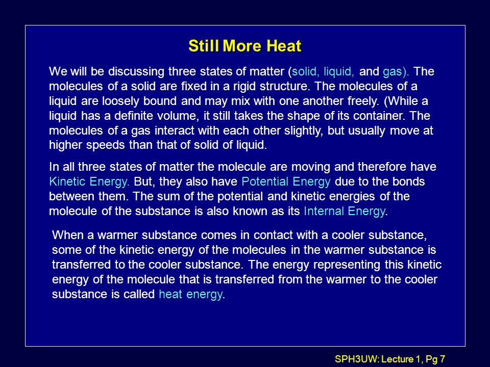 SPH3UW: Lecture 1, Pg 7 Still More Heat We will be discussing three states of matter (solid, liquid, and gas).