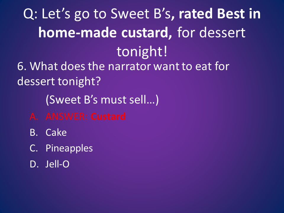 Q: Let's go to Sweet B's, rated Best in home-made custard, for dessert tonight.