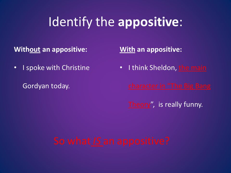 Identify the appositive: Without an appositive: I spoke with Christine Gordyan today.