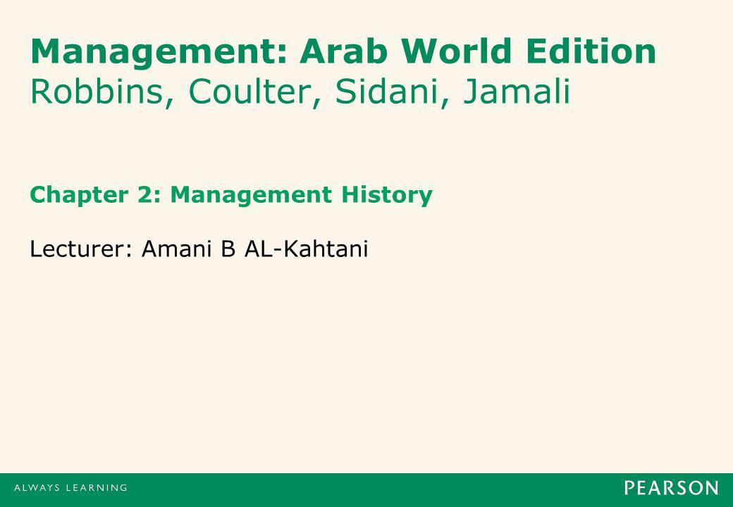 Management: Arab World Edition Robbins, Coulter, Sidani, Jamali Chapter 2: Management History Lecturer: Amani B AL-Kahtani